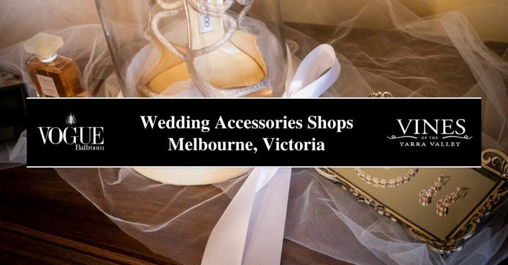 Wedding Accessories Shops Melbourne, Victoria- COSMO